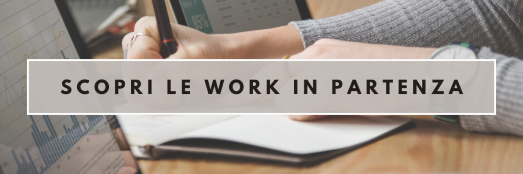 Scopri le Work in partenza